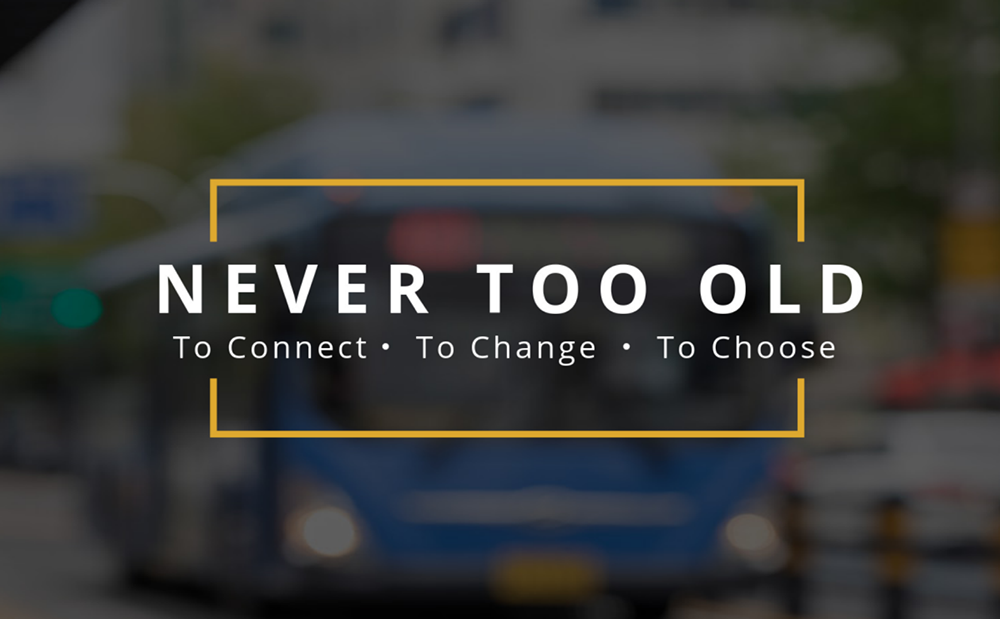 """Never Too Old - To Connect. To Change. To Choose."""